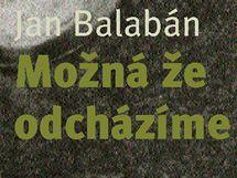 Obal Balabánovy knihy Možná že odcházíme