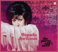 Wanda Jackson: The Party Ain´t Over