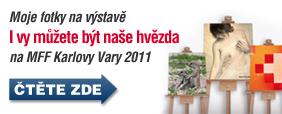 Moje fotky na v�stav� I vy m�ete b�t na�e hv�zda na MFF Karlovy Vary 2011