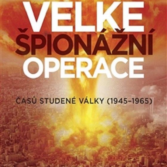 Karel Pacner: Velké špionážní operace času studené války (1945-1965)